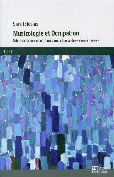 Musicologie et Occupation. Science, musique et politique dans la France des « années noires »