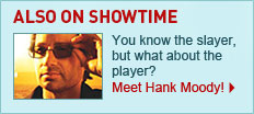 ALSO ON SHOWTIME - You know the slayer, but what about the player? Meet Hank Moody!